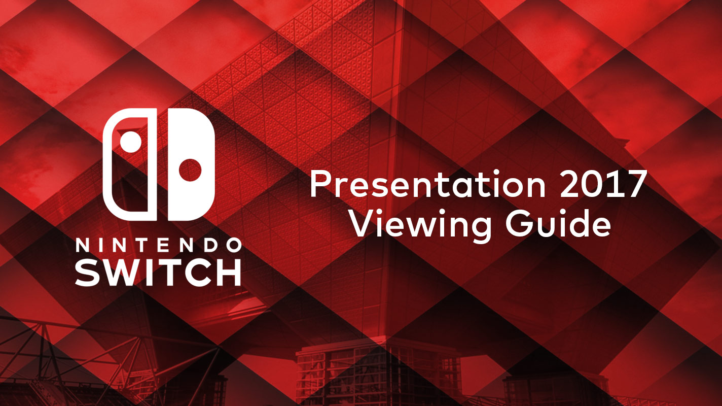 Nintendo Switch Presentation 2017 Viewing Guide and Times