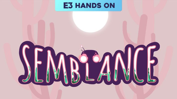 E3 2018: Hands on with Semblance