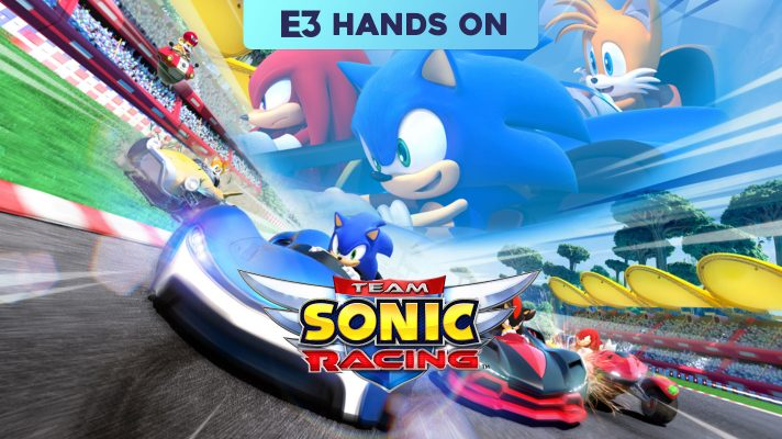 E3 2018: Hands on with Team Sonic Racing